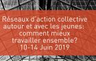 Colloque / École d'été 2019 : Réseaux d'action collective autour et avec les jeunes: comment mieux travailler ensemble?